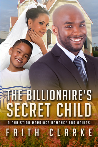 The Billionaires Secret Child - A Christian Marriage Romance